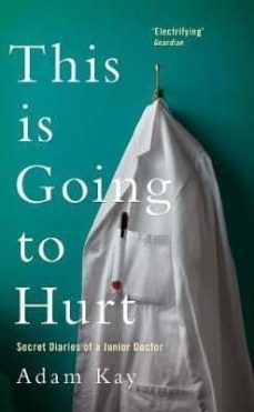 Descarga gratuita de archivos de texto de libros electrónicos. THIS IS GOING TO HURT: SECRET DIARIES OF A JUNIOR DOCTOR