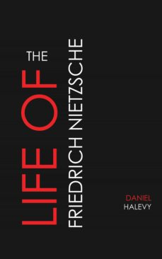 the life of friedrich nietzsche (ebook)-daniel halevy-9781537813813