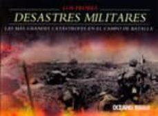 los peores desastres militares: las mas grandes catastrofes en el campo de batalla-chris mcnab-9786074003413