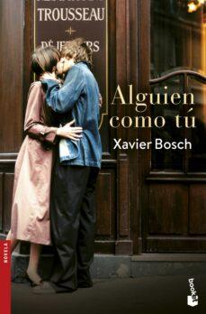 Descargas gratuitas de libros electrónicos en francés ALGUIEN COMO TÚ de XAVIER BOSCH 9788408193913 FB2 PDF RTF (Literatura española)
