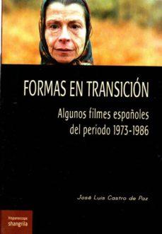 Descargas de libros de audio gratis de FORMAS EN TRANSICION: ALGUNOS FILMES ESPAÑOLES DEL PERIODO 1973- 1986 de JOSÉ LUIS CASTRO DE PAZ RTF