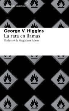 Ebook descargar archivos pdf gratis LA RATA EN LLAMAS FB2 PDF MOBI (Literatura española) de GEORGE V. HIGGINS 9788415625513