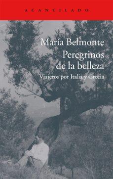 Descargar google books a pdf PEREGRINOS DE LA BELLEZA: VIAJEROS POR ITALIA Y GRECIA de MARIA BELMONTE BARRENECHEA 9788416011513