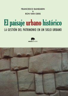 el paisaje urbano histórico-francesco bandarin-9788416160013