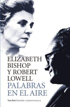 Descargar ebook en ingles PALABRAS EN EL AIRE: CORRESPONDENCIA ENTRE ELIZABETH BISHOP Y ROBERT LOW  (Literatura española) 9788416193813