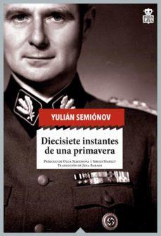 Descargas gratuitas de ibooks DIECISIETE INSTANTES DE UNA PRIMAVERA PDF RTF de IULIAN SEMIONOV