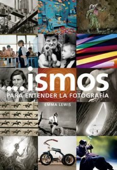 ismos: para entender la fotografia-emma lewis-9788416714513