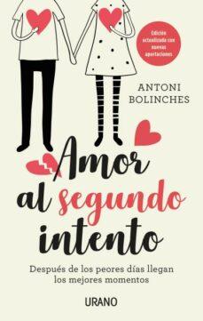 amor al segundo intento: despues de los peores dias llegan los mejores momentos-antoni bolinches-9788416720613
