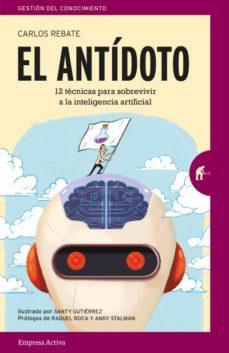 Descarga de libros electrónicos gratuitos para Android EL ANTIDOTO: 12 TECNICAS INFALIBLES PARA SOBREVIVIR EN UN FUTURO DE INTELIGENCIA ARTIFICIAL Y ROBOTS (Literatura española) 9788416997213 de CARLOS REBATE