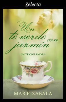 un té verde con jazmín (un té con amor 1) (ebook)-mar p. zabala-9788417540913