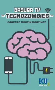 Descargar ebook gratis android BASURA TV - TECNOZOMBIES 9788417577513 in Spanish de ERNESTO MARTIN MARTINEZ DJVU PDB
