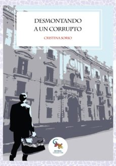 Descargar libro en ingles gratis DESMONTANDO A UN CORRUPTO 9788417731113 de CRISTINA SORIO (Spanish Edition)
