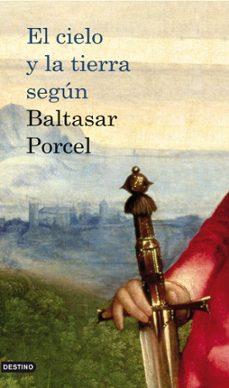Descargador de libros de Google epub EL CIELO Y LA TIERRA SEGUN BALTASAR PORCEL en español de BALTASAR PORCEL 9788423342013 FB2 PDB