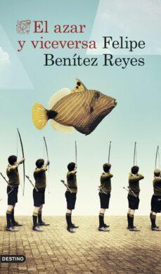 el azar y viceversa-felipe benitez reyes-9788423349913