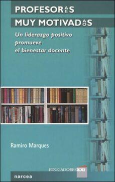 profesor@s muy motivad@s: un liderazgo positivo promueve el biene star docente-ramiro marques-9788427715813