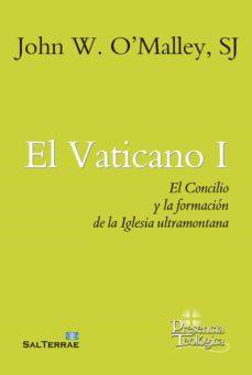 Descargas de libros de audio gratis en línea EL VATICANO I: EL CONCILIO Y LA FORMACION DE LA IGLESIA ULTAMONTANA PDB DJVU RTF (Literatura española)