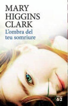 Descargar libros electrónicos kostenlos L OMBRA DEL TEU SOMRIURE de MARY HIGGINS CLARK 9788429767513 (Literatura española) FB2 CHM ePub