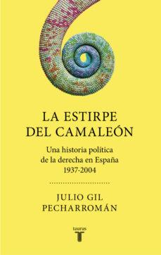 Descargando audiolibros a ipod shuffle LA ESTIRPE DEL CAMALEÓN: UNA HISTORIA POLÍTICA DE LA DERECHA EN E SPAÑA (1937-2004) DJVU ePub FB2 9788430623013 de JULIO GIL PECHARROMAN
