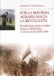 por la reforma agraria hacia la revolucion: el sindicalismo agrar io socialista durante la segunda republica y la guerra civil-francisco cobo romero-9788433846013