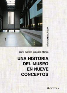 Descargar UNA HISTORIA DEL MUSEO EN NUEVE CONCEPTOS gratis pdf - leer online