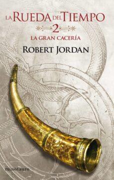 Libros descargar libros electrónicos gratis LA GRAN CACERÍA  (RUEDA DEL TIEMPO Nº 2)  de ROBERT JORDAN 9788445007013
