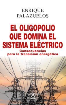 Descargar EL OLIGOPOLIO QUE DOMINA EL SISTEMA ELECTRICO: CONSECUENCIAS PARA LA TRANSICION ENERGETICA gratis pdf - leer online
