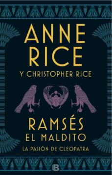 Descargar libros electrónicos en formato pdf gratis RAMSES EL MALDITO: LA PASION DE CLEOPATRA (Literatura española) 9788466663113 de ANNE RICE, CHRISTOPHER RICE