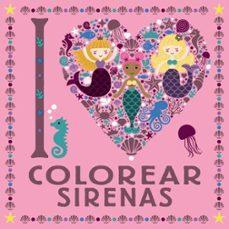 Libros de dominio público pdf descargar I LOVE COLOREAR SIRENAS (Spanish Edition) 9788469626313 MOBI PDF de