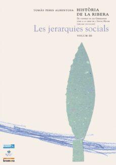 Followusmedia.es Les Jerarquies Socials Vol. Iii: Historia De La Ribera De Vespres De Les Germanies Fins A La Crisi De L Antic Regim (Segles Xvi-xviii) Image