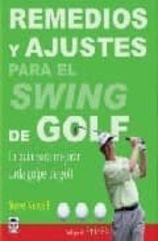 remedios y ajustes para el swing de golf: la guia para mejorar ca da golpe de golf-steve newell-9788479027513