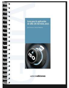 Libros gratis en línea que puedes descargar GUÍA PARA LA APLICACIÓN DE UNE-EN ISO 9001:2015 en español  9788481439113