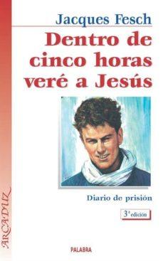 Ojpa.es Dentro De Cinco Horas Vere A Jesus: Diario De Prision Image