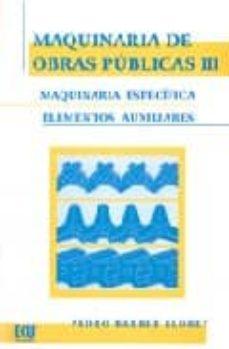 Descargas de libros electrónicos de mobi MAQUINARIA DE OBRAS PUBLICAS III: MAQUINARIA ESPECIFICA, ELEMENTO S AUXILIARES