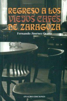 regreso a los viejos cafes de zaragoza-fernando jimenez ocaña-9788488962713