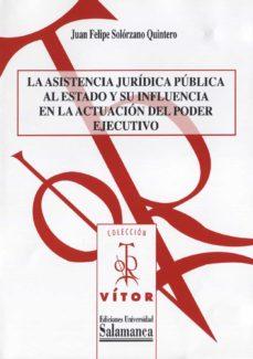 la asistencia jurídica pública al estado y su influencia en la actuación del poder ejecutivo (ebook)-juan felipe solórzano quintero-9788490126813