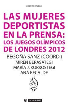 las mujeres deportistas en la prensa: los juegos olímpicos de londres 2012 (ebook)-begoña sanz garrido-miren berasategi-maría j. korkostegi-9788490646113