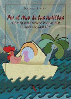 por el mar de las antillas: los mejores poemas para niños de nicolas guillen-nicolas guillen-9788490746813