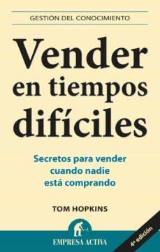 Descargar VENDER EN TIEMPOS DIFICILES: SECRETOS PARA VENDER CUANDO NADIE ES TA COMPRANDO gratis pdf - leer online