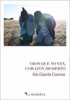 Descargas gratuitas para libros de audio OJOS QUE NO VEN, CORAZÓN DESIERTO PDF CHM de IRIS GARCÍA CUAVAS