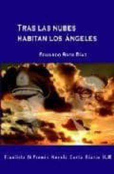 Libro en formato pdf para descargar gratis TRAS LAS NUBES HABITAN LOS ANGELES (FINALISTA IV PREMIO NOVELA CO RTA DIARIO SUR) (Spanish Edition) CHM de EDUARDO SOTO DIAZ 9788496435513