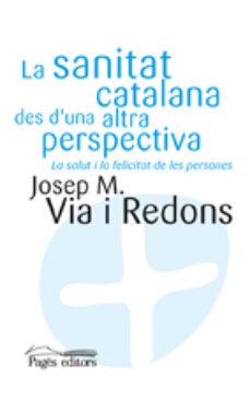 Descargar libros alemanes ipad LA SANITAT CATALANA DES D UNA ALTRA PERSPECTIVA 9788497798013  en español
