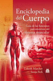 Ebook para descargar pdf ENCICLOPEDIA DEL CUERPO: GUIA DE LAS FUNCIONES PSICOMOTRICES DEL SISTEMA MUSCULAR in Spanish