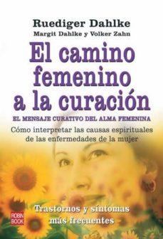 Descarga de libros electrónicos de larga distancia. EL CAMINO FEMENINO A LA CURACION: EL MENSAJE CURATIVO DEL ALMA FE MENINA: COMO INTERPRETAR LAS CAUSAS ESPIRITUALES DE LAS ENFERMEDADES DE LA MUJER en español  9788499170213