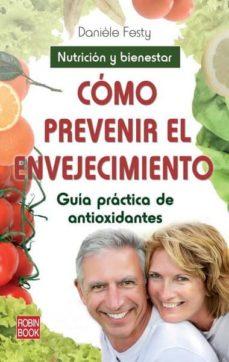 como prevenir el envejecimiento: guia practica de antioxidantes: nutricion y bienestar-daniele festy-9788499171913