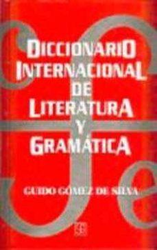 DICCIONARIO INTERNACIONAL DE LITERATURA Y GRAMATICA - GUIDO GOMEZ DE SILVA |