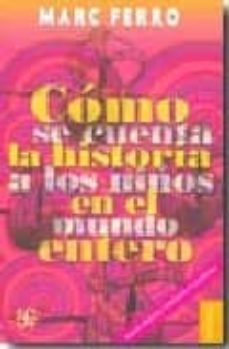 como se cuenta la historia los niños en el mundo entero (2ª ed.)-marc ferro-9789681683313