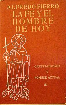 LA FE Y EL HOMBRE DE HOY - ALFREDO FIERRO | Triangledh.org