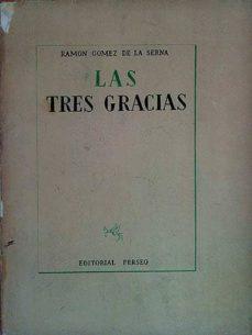 LAS TRES GRACIAS - RAMÓN GÓMEZ DE LA SERNA | Triangledh.org
