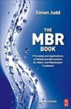 the mbr book: principles and applications of membrane bioreactors for water and wastewater treatment-simon judd-9780080966823