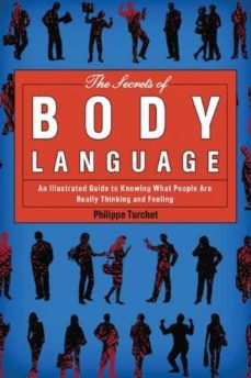 the secrets of body language: an illustrated guide to knowing what peopel are really thinking and feeling-philippe turchet-9781620870723